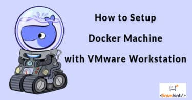 How to Setup Docker Machine with VMware Workstation