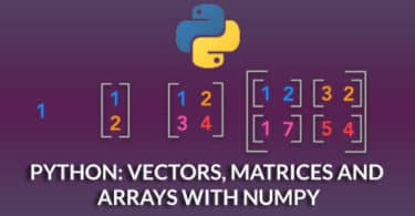 Python: Vectors, Matrices and Arrays with NumPy