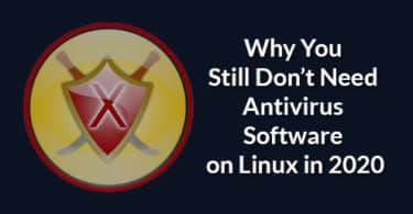 Why You Still Don't Need Antivirus Software on Linux in 2020