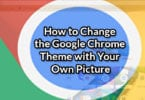 How to Change the Google Chrome Theme with Your Own Picture