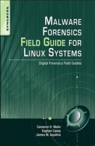 Malware Forensics Field Guide for Linux Systems by Cameron H. Malin, Eoghan Casey, and James M. Aquilina
