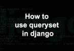 How to use queryset in django
