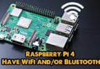 Raspberry Pi 4 Have WiFi and/or Bluetooth