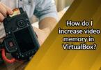 How do I increase video memory in VirtualBox?