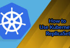 How to Use Kubernetes ReplicaSet