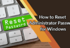How to Reset Administrator Password for Windows