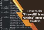 "How to fix ""FirewallD is not running"" error on CentOS"