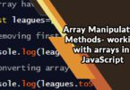 Array Manipulation Methods- working with arrays in JavaScript